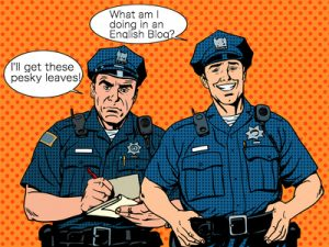 The Leaf Police: Officers Roberts & Hardy at your servic